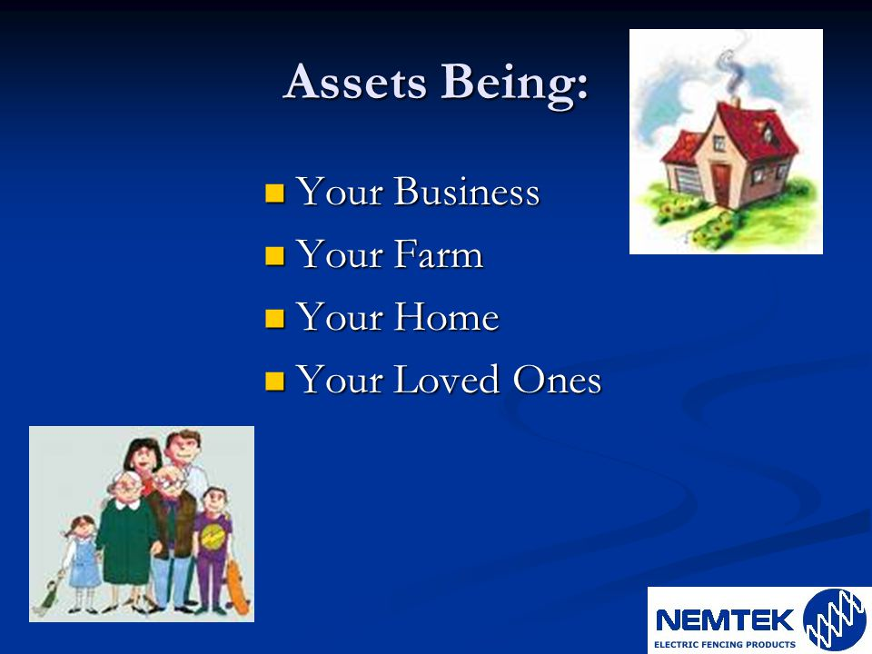 Assets Being: Your Business Your Farm Your Home Your Loved Ones