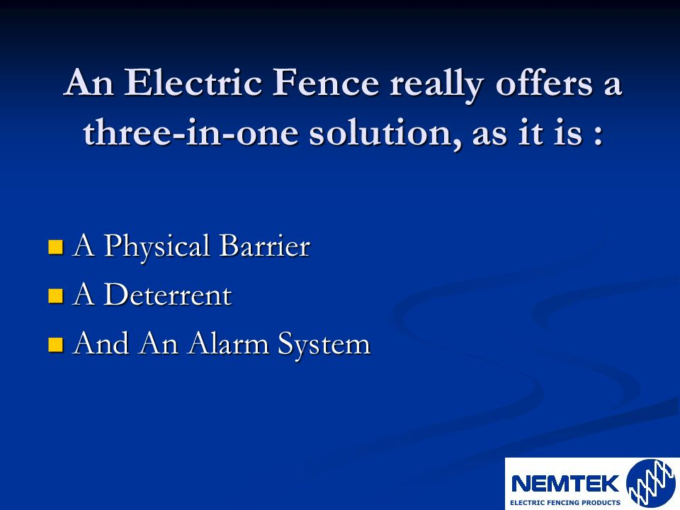 An Electric Fence really offers a three-in-one solution, as it is :
