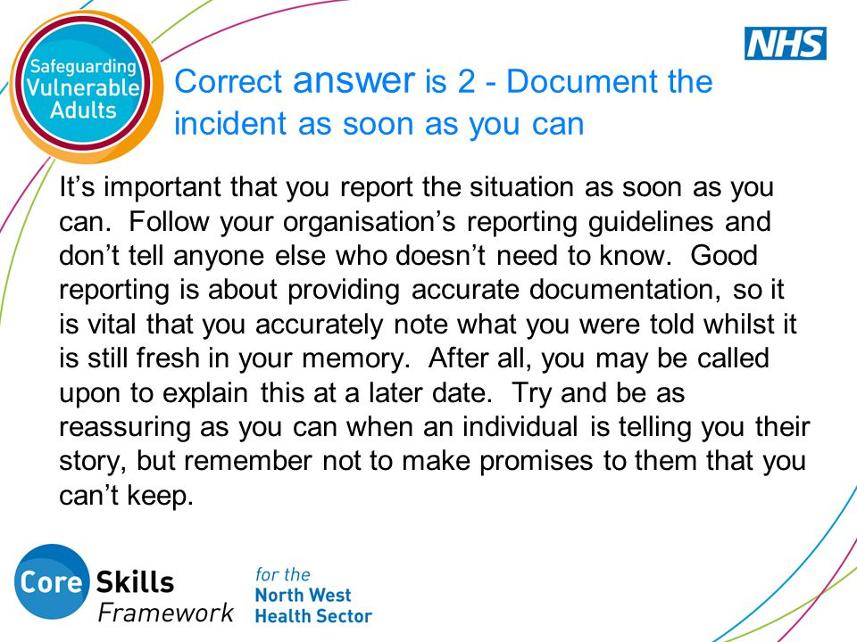 Correct answer is 2 - Document the incident as soon as you can