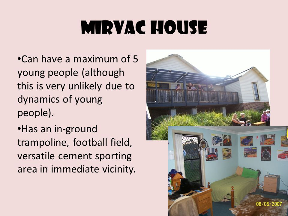 Mirvac house Can have a maximum of 5 young people (although this is very unlikely due to dynamics of young people).