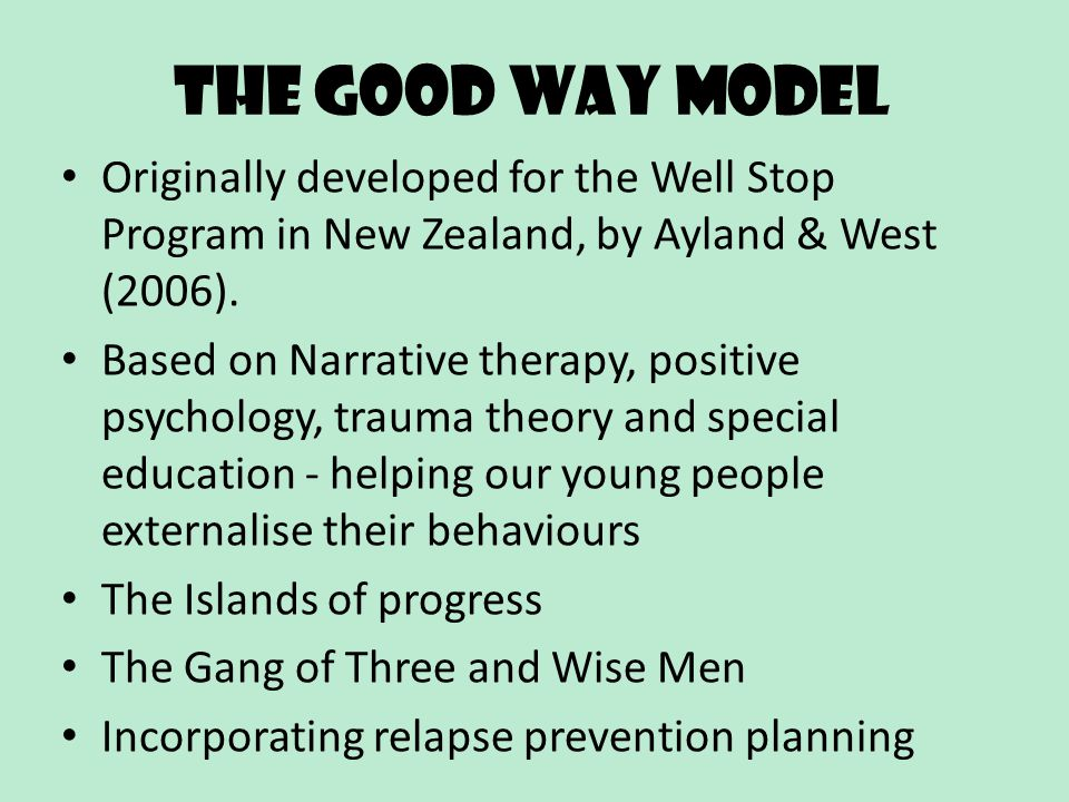 The Good Way Model Originally developed for the Well Stop Program in New Zealand, by Ayland & West (2006).