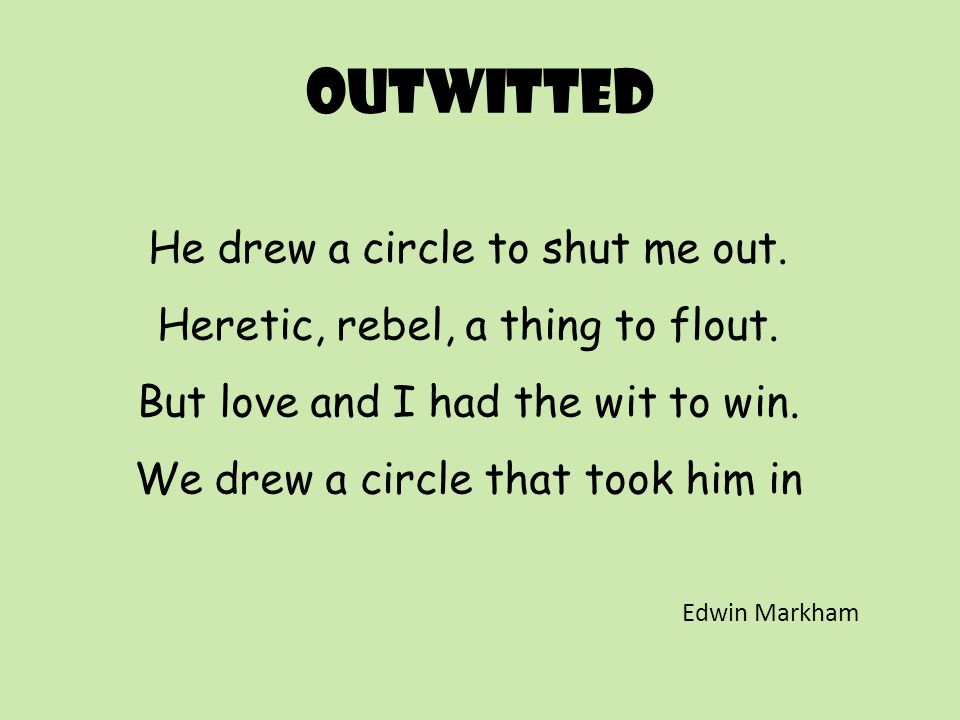 Outwitted He drew a circle to shut me out.