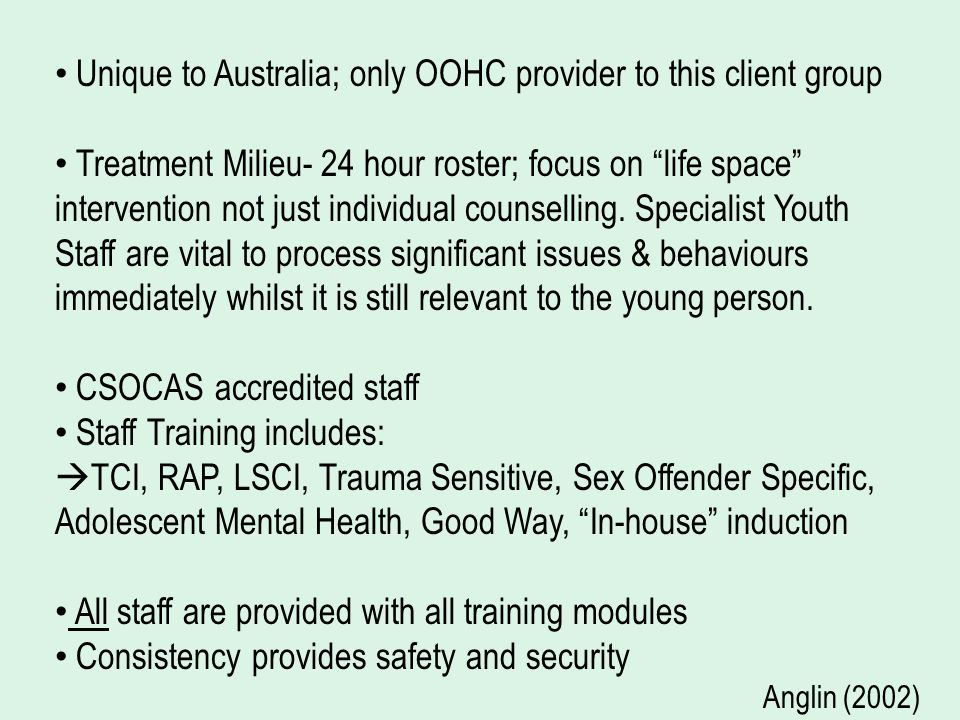Unique to Australia; only OOHC provider to this client group