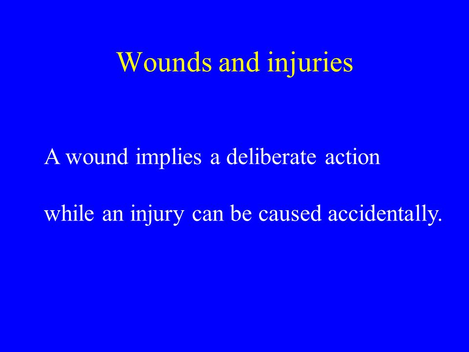 Wounds and injuries A wound implies a deliberate action