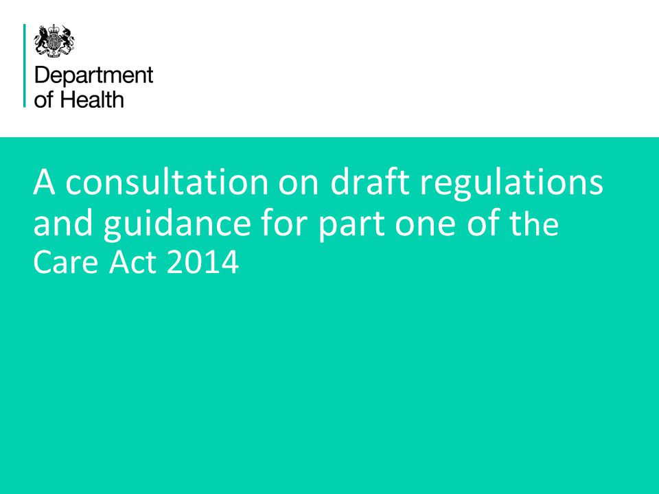 A consultation on draft regulations and guidance for part one of the Care Act 2014