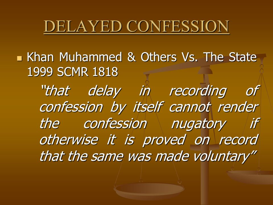 DELAYED CONFESSION Khan Muhammed & Others Vs. The State 1999 SCMR 1818