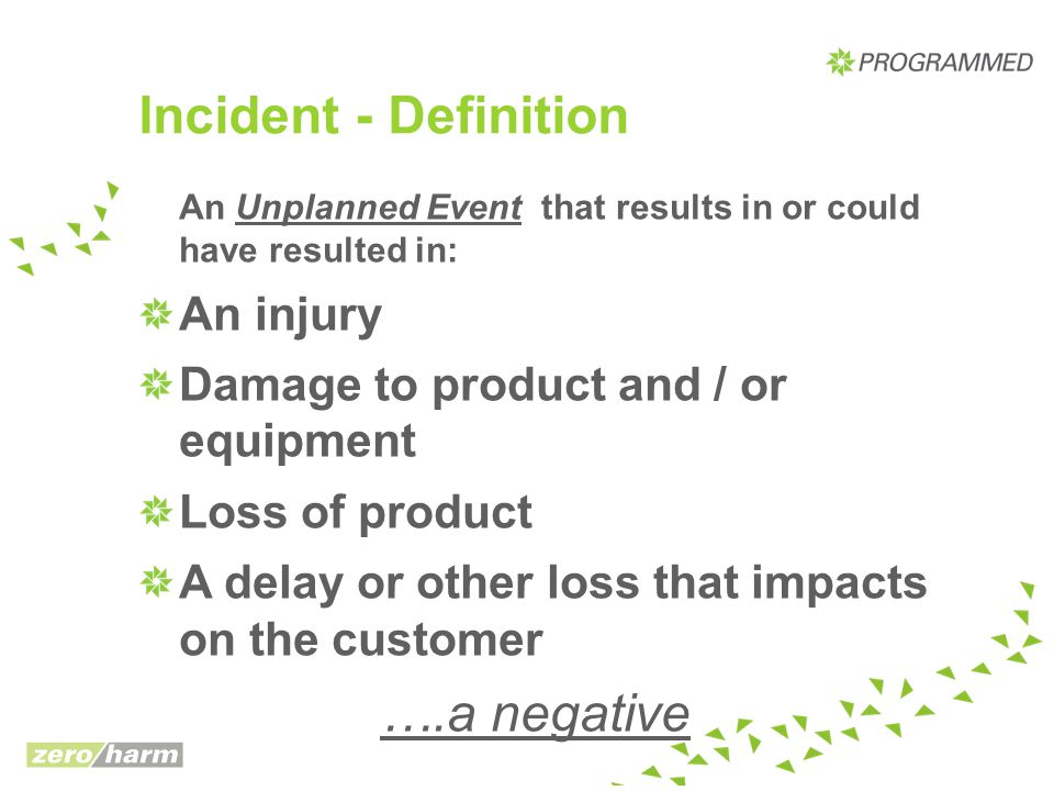Incident - Definition ….a negative An injury