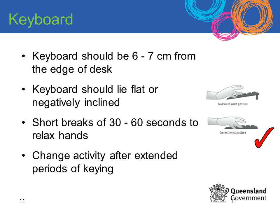 Keyboard Keyboard should be 6 - 7 cm from the edge of desk