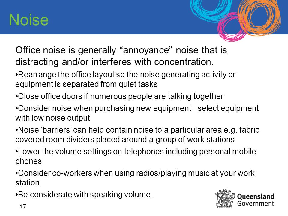 Noise Office noise is generally annoyance noise that is distracting and/or interferes with concentration.