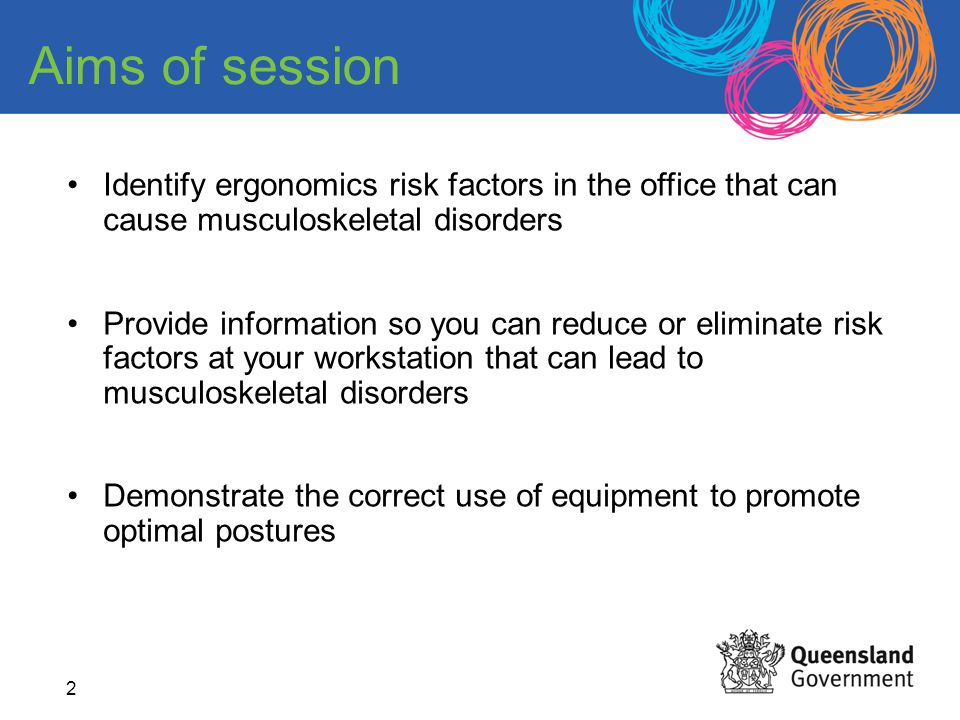 Aims of session Identify ergonomics risk factors in the office that can cause musculoskeletal disorders.