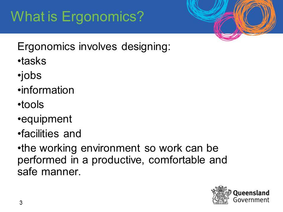 What is Ergonomics Ergonomics involves designing: tasks jobs