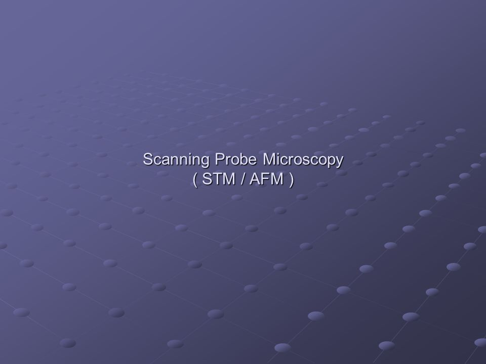 Scanning Probe Microscopy ( STM / AFM )