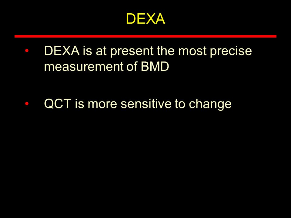DEXA DEXA is at present the most precise measurement of BMD