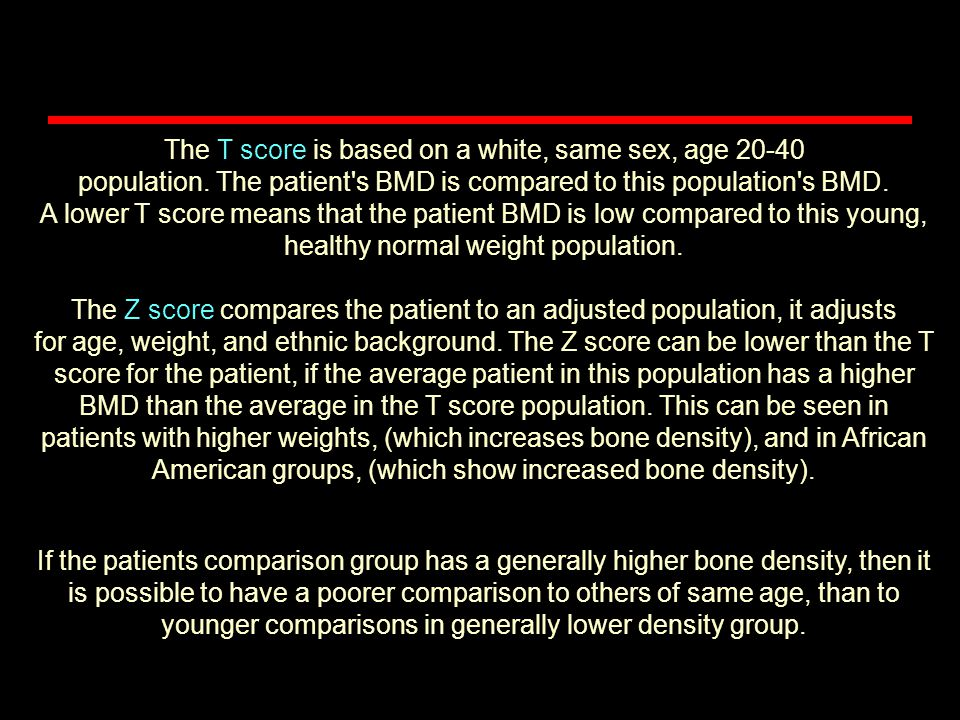 The T score is based on a white, same sex, age 20-40 population