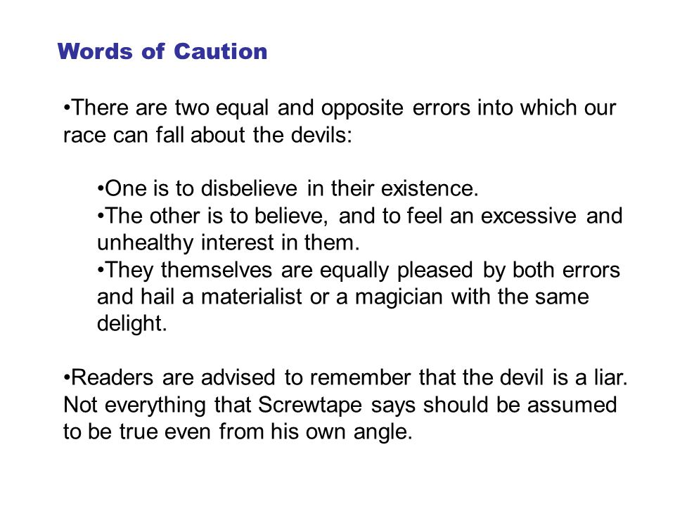 Words of Caution There are two equal and opposite errors into which our race can fall about the devils: