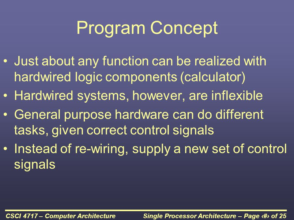 Program Concept Just about any function can be realized with hardwired logic components (calculator)