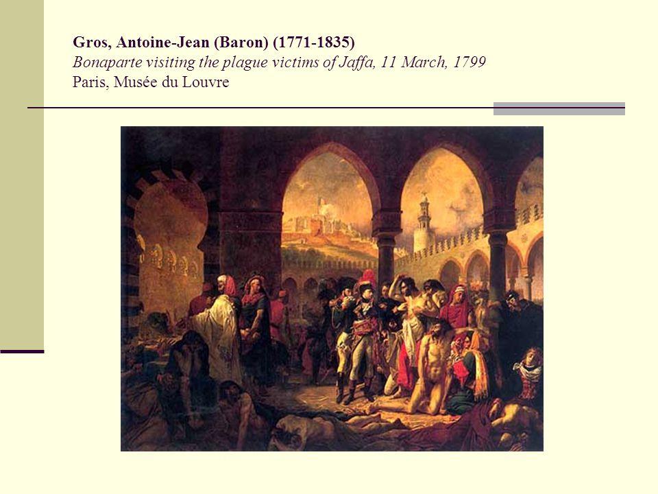 Gros, Antoine-Jean (Baron) (1771-1835) Bonaparte visiting the plague victims of Jaffa, 11 March, 1799 Paris, Musée du Louvre