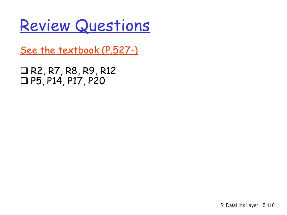 Review Questions See the textbook (P.527-) R2, R7, R8, R9, R12