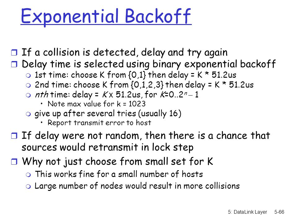 Exponential Backoff If a collision is detected, delay and try again