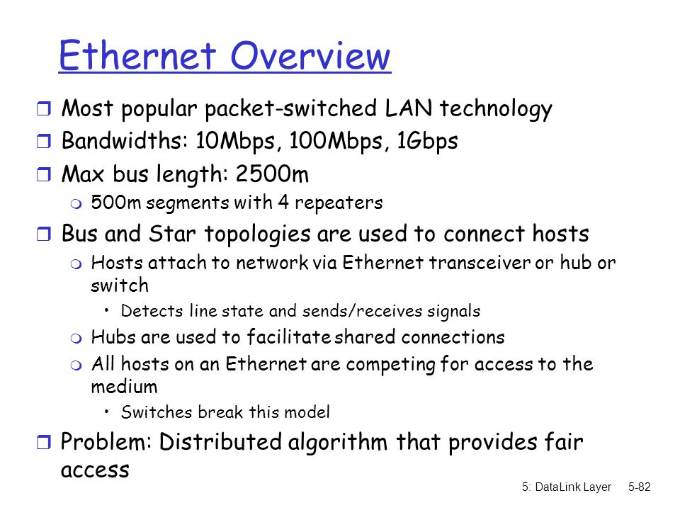 Ethernet Overview Most popular packet-switched LAN technology