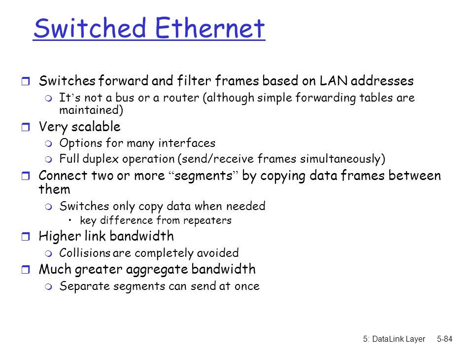 Switched Ethernet Switches forward and filter frames based on LAN addresses.