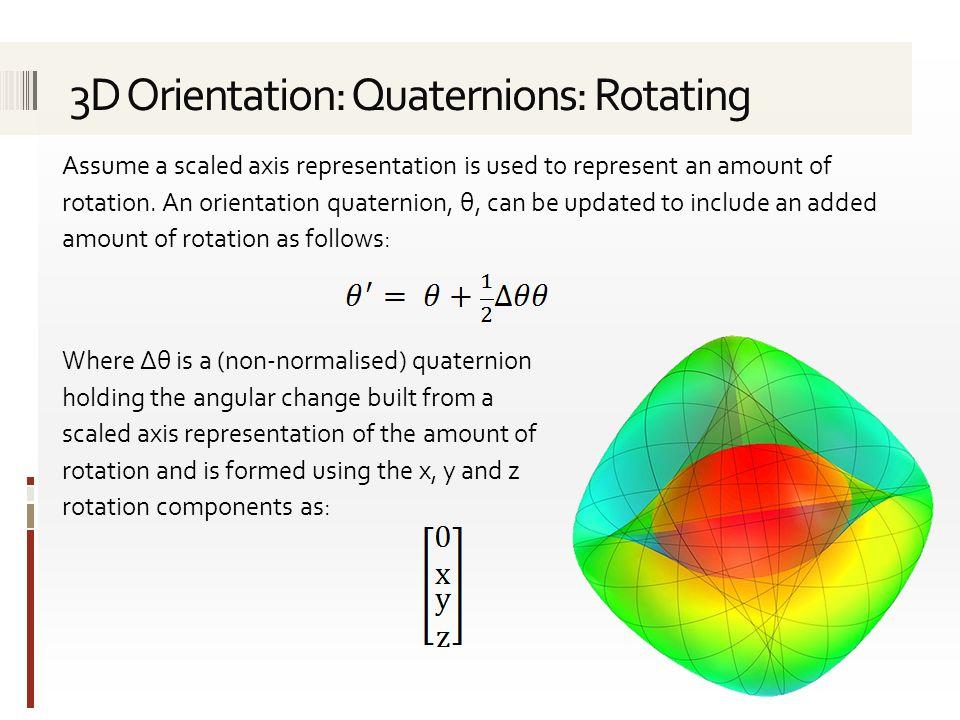 3D Orientation: Quaternions: Rotating