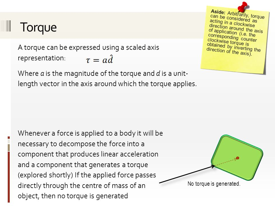 Torque A torque can be expressed using a scaled axis representation: