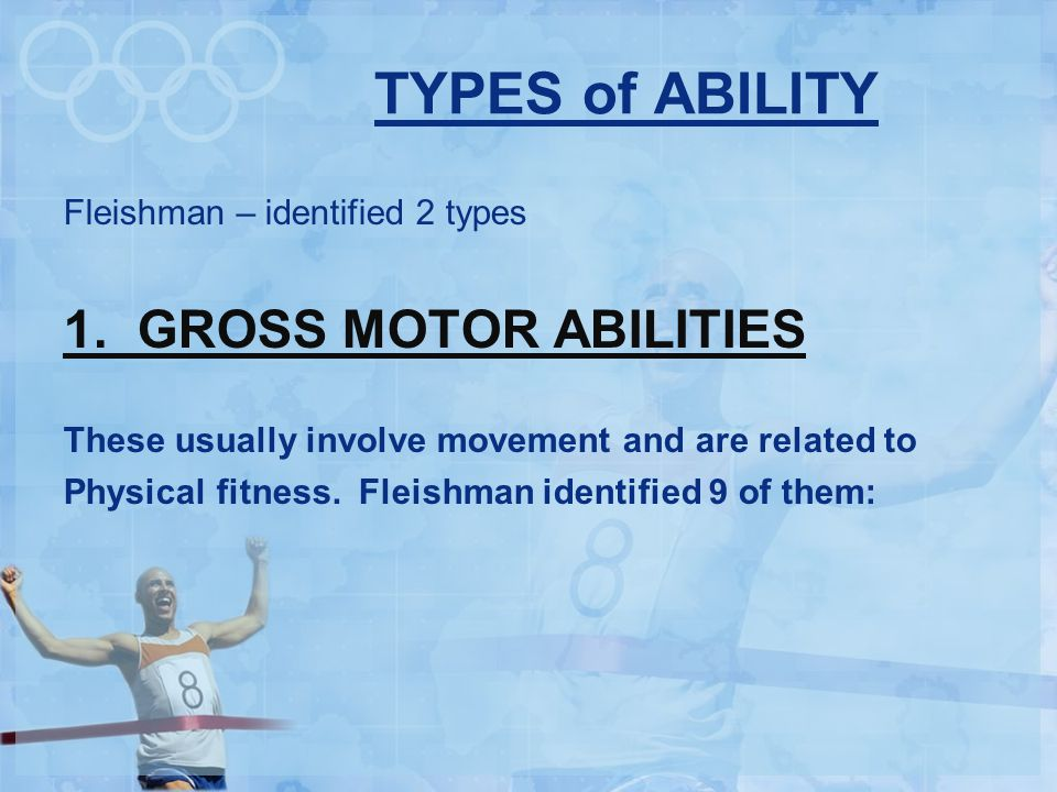 TYPES of ABILITY 1. GROSS MOTOR ABILITIES