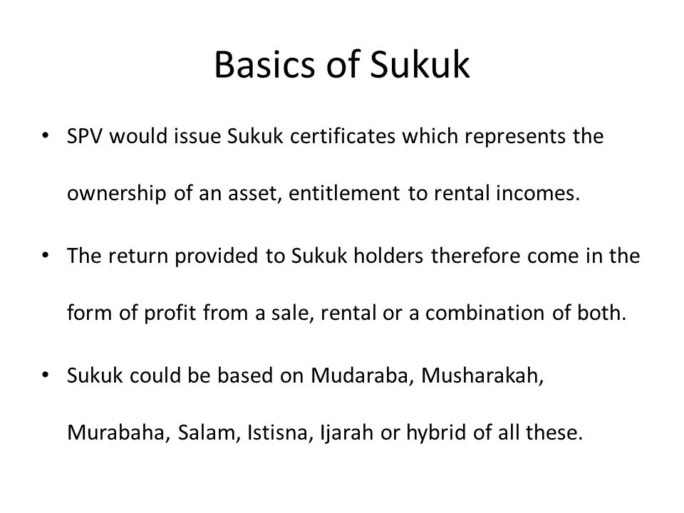 Basics of Sukuk SPV would issue Sukuk certificates which represents the ownership of an asset, entitlement to rental incomes.