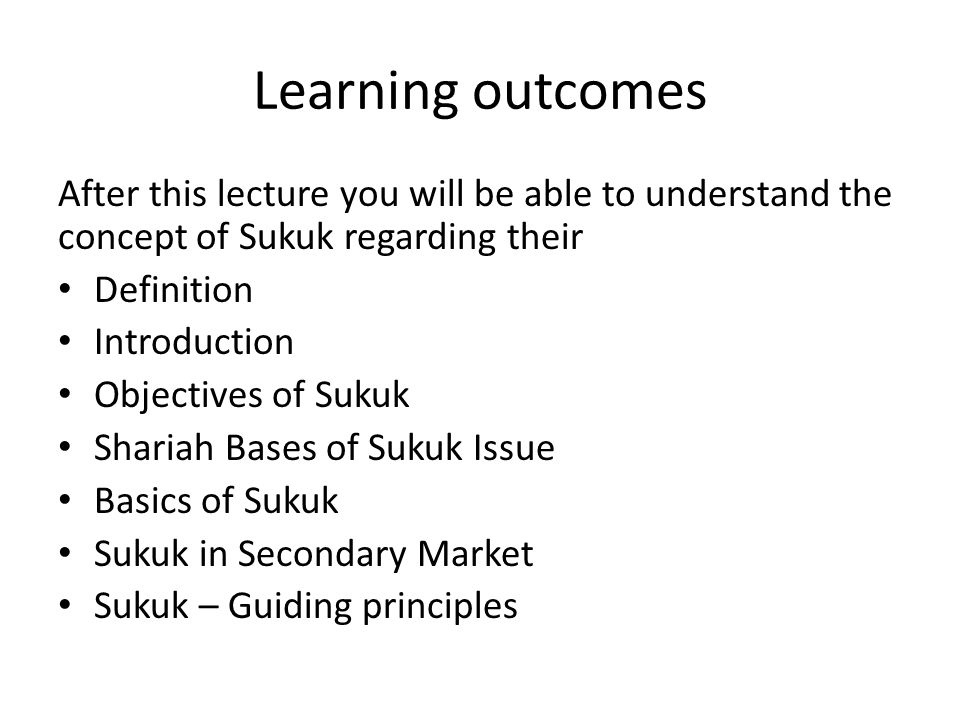Learning outcomes After this lecture you will be able to understand the concept of Sukuk regarding their.