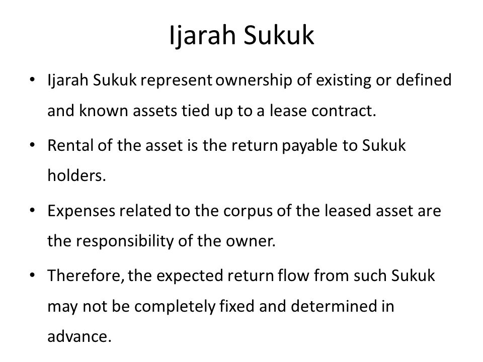 Ijarah Sukuk Ijarah Sukuk represent ownership of existing or defined and known assets tied up to a lease contract.