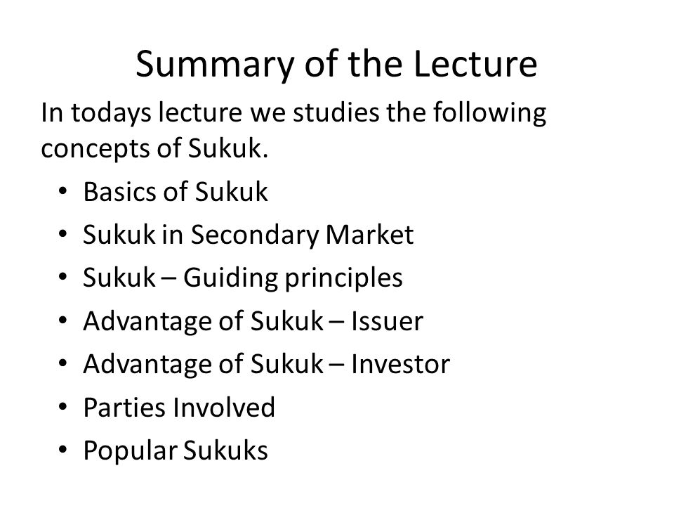 Summary of the Lecture In todays lecture we studies the following concepts of Sukuk. Basics of Sukuk.