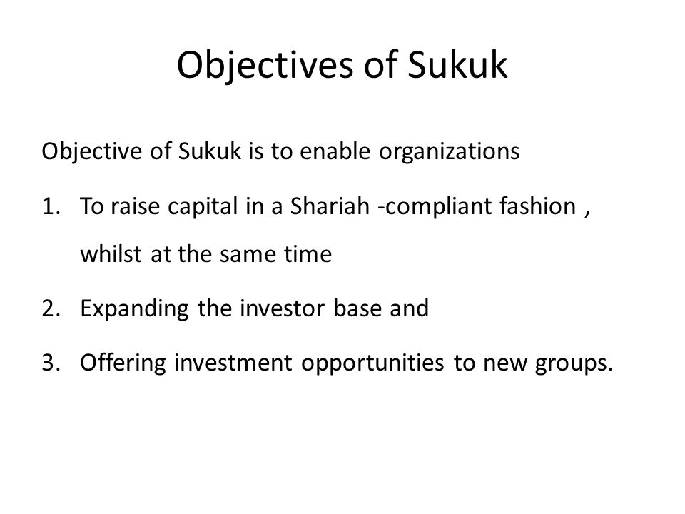 Objectives of Sukuk Objective of Sukuk is to enable organizations