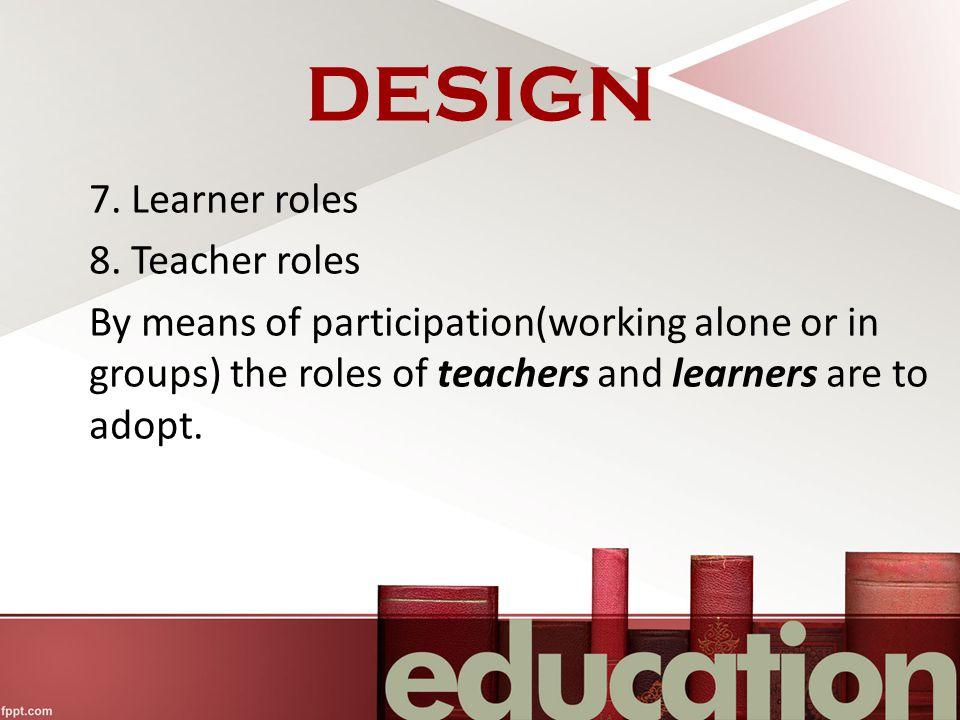 DESIGN 7. Learner roles 8.