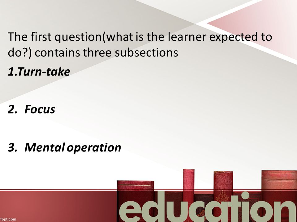 The first question(what is the learner expected to do