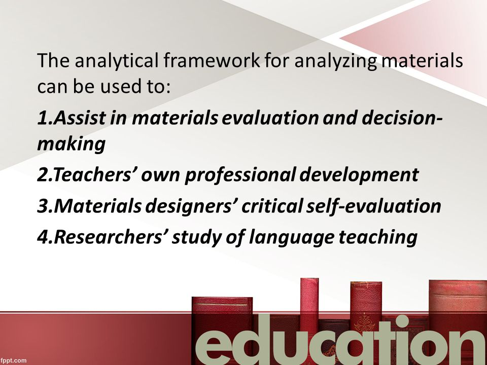 The analytical framework for analyzing materials can be used to: 1
