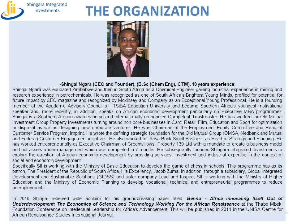 THE ORGANIZATION Shingai Ngara (CEO and Founder), (B.Sc (Chem Eng), CTM), 10 years experience: