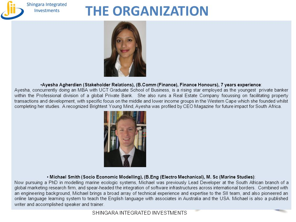 THE ORGANIZATION Ayesha Agherdien (Stakeholder Relations), (B.Comm (Finance), Finance Honours), 7 years experience: