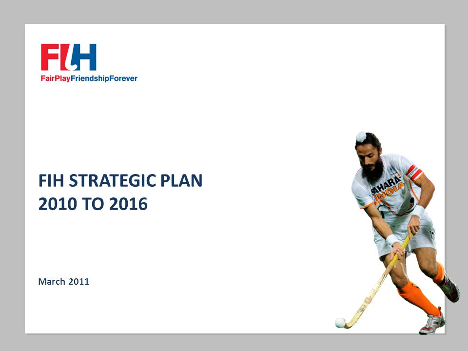 FIH STRATEGIC PLAN 2010 TO 2016 March 2011