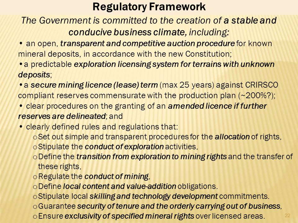 Regulatory Framework The Government is committed to the creation of a stable and conducive business climate, including:
