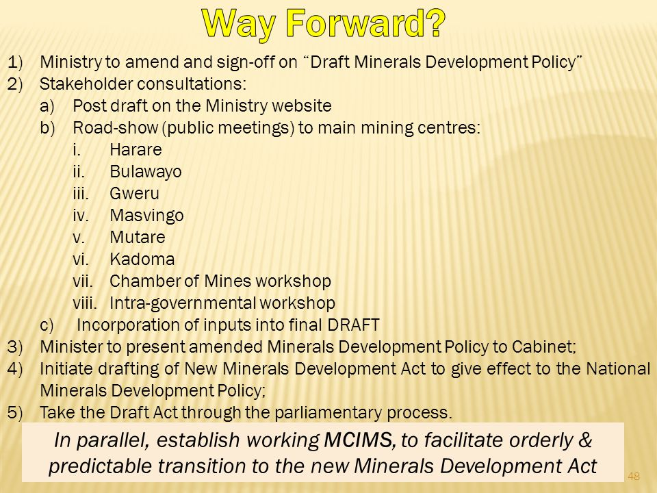 Way Forward Ministry to amend and sign-off on Draft Minerals Development Policy Stakeholder consultations: