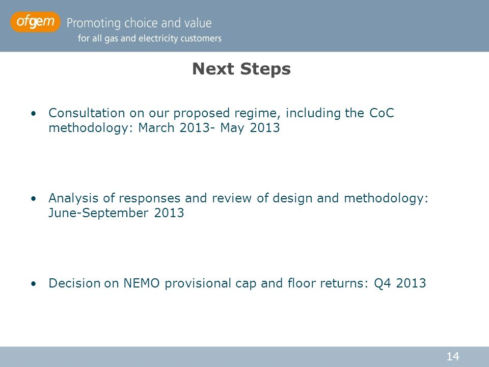 Next Steps Consultation on our proposed regime, including the CoC methodology: March 2013- May 2013.