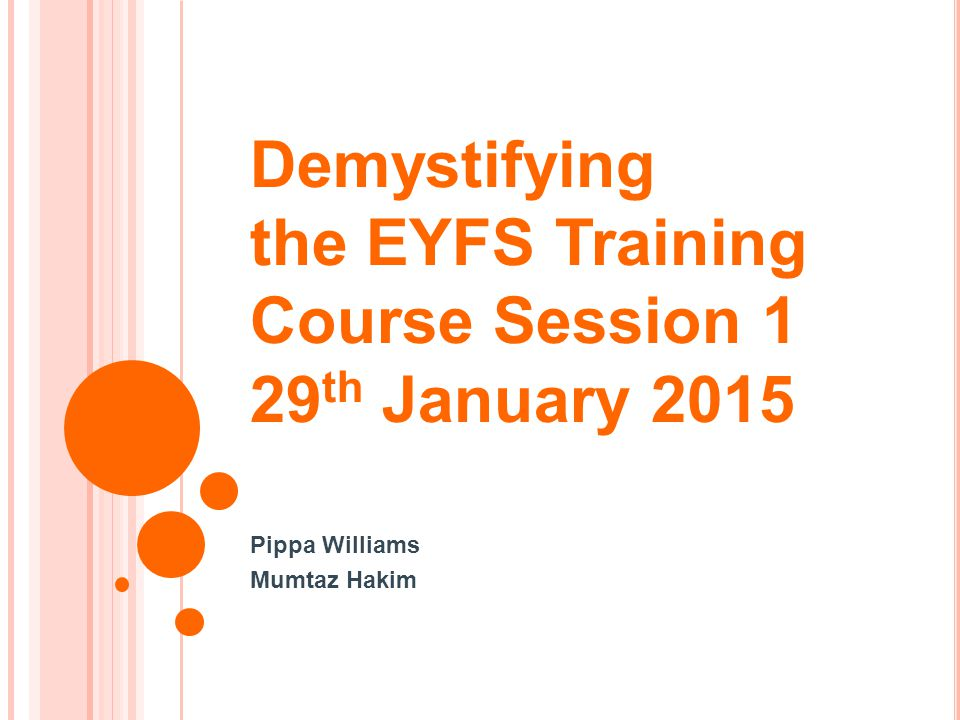 Demystifying the EYFS Training Course Session 1 29th January 2015