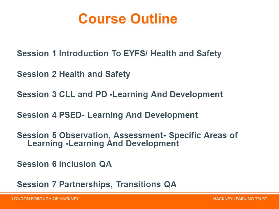 Course Outline Session 1 Introduction To EYFS/ Health and Safety