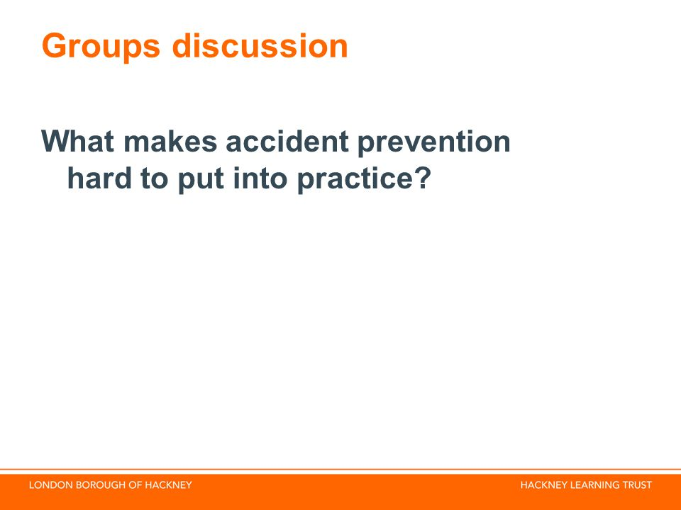 Groups discussion What makes accident prevention hard to put into practice Record on Flipchart
