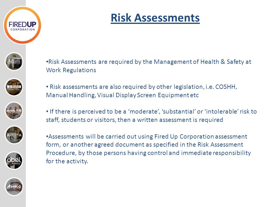Risk Assessments Risk Assessments are required by the Management of Health & Safety at Work Regulations.