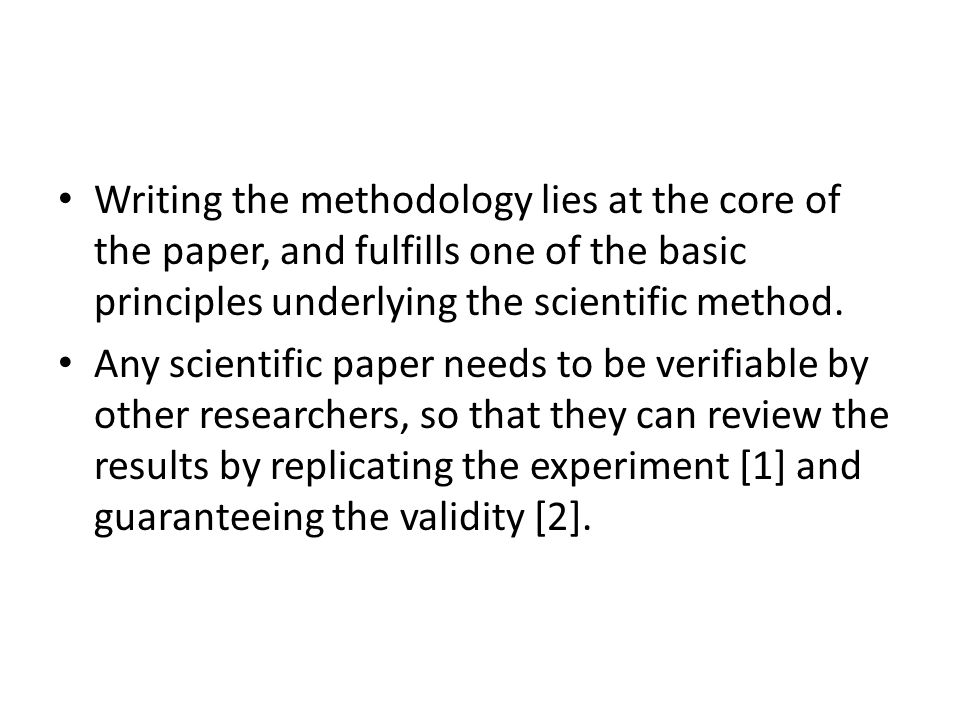 Writing the methodology lies at the core of the paper, and fulfills one of the basic principles underlying the scientific method.