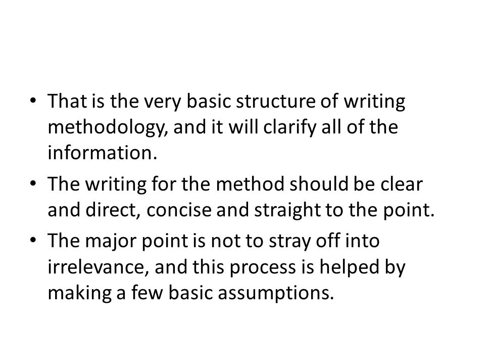 That is the very basic structure of writing methodology, and it will clarify all of the information.