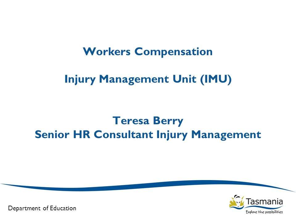 Workers Compensation Injury Management Unit (IMU) Teresa Berry Senior HR Consultant Injury Management