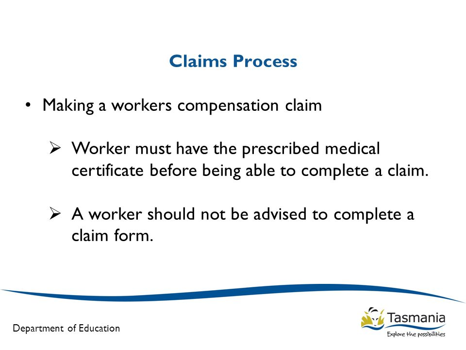 Claims Process Making a workers compensation claim. Worker must have the prescribed medical certificate before being able to complete a claim.